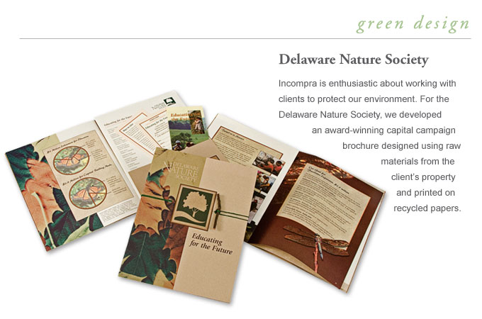 Green Design - Delaware Nature Society - Incompra is enthusiastic about working with clients to protect our environment.  For the Delaware Nature Society, we developed an award-winning capital campaign brochure designed using raw materials from the client's property and printed on recycled papers.